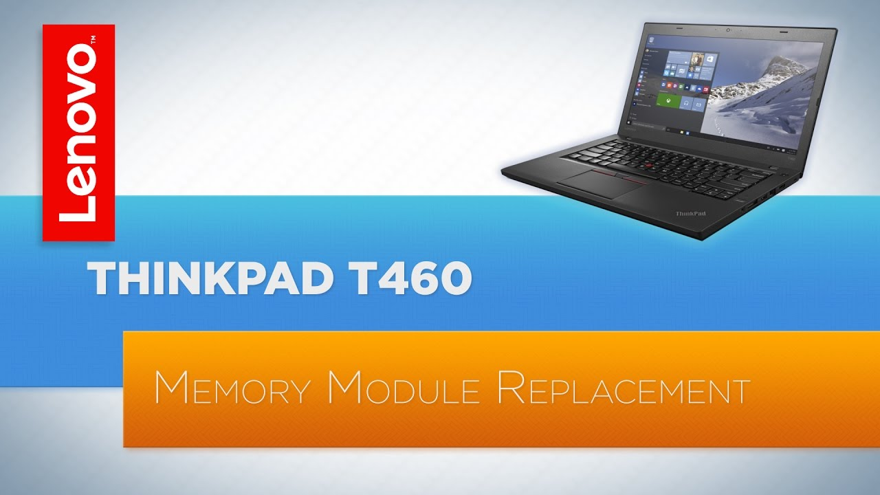 ThinkPad T460 Notebook - Memory Module Replacement