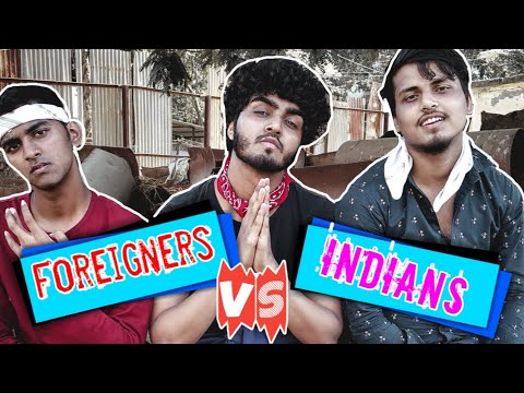 Foreigners VS. Indians