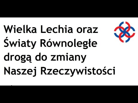 MarianNosalTV: Wielka Lechia oraz Światy Równoległe drogą do zmiany Naszej Rzeczywistości w Imperium Lechitów