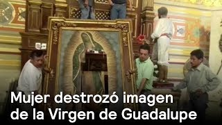 Mujer destroza imagen de la Virgen de Guadalupe en iglesia de Tampico - En Punto con Denise Maerker