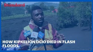 Robert Cheruiyot narrates how Kipkelion DCIO died in flash floods
