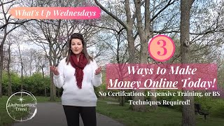 What's Up Wednesdays- Learn How to Make EASY Money Online (Episode 3)