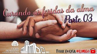 Curando as feridas da alma! Parte 3. Live do Culto Doutrinário 21/05/2020