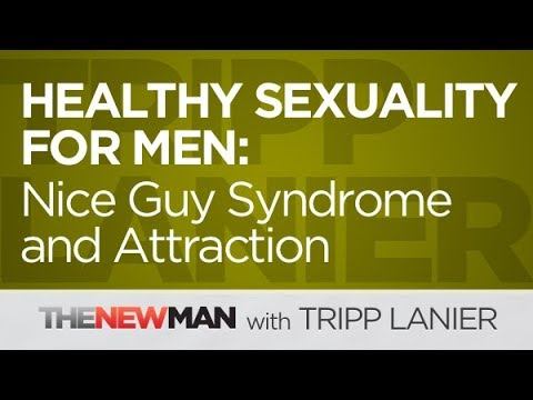 Healthy Sexuality for Men : Nice Guy Syndrome and Attraction