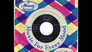 CONWAY TWITTY -  DOUBLE TALK BABY  - WHY CANT I GET THROUGH TO YOU  -  MERCURY 71384