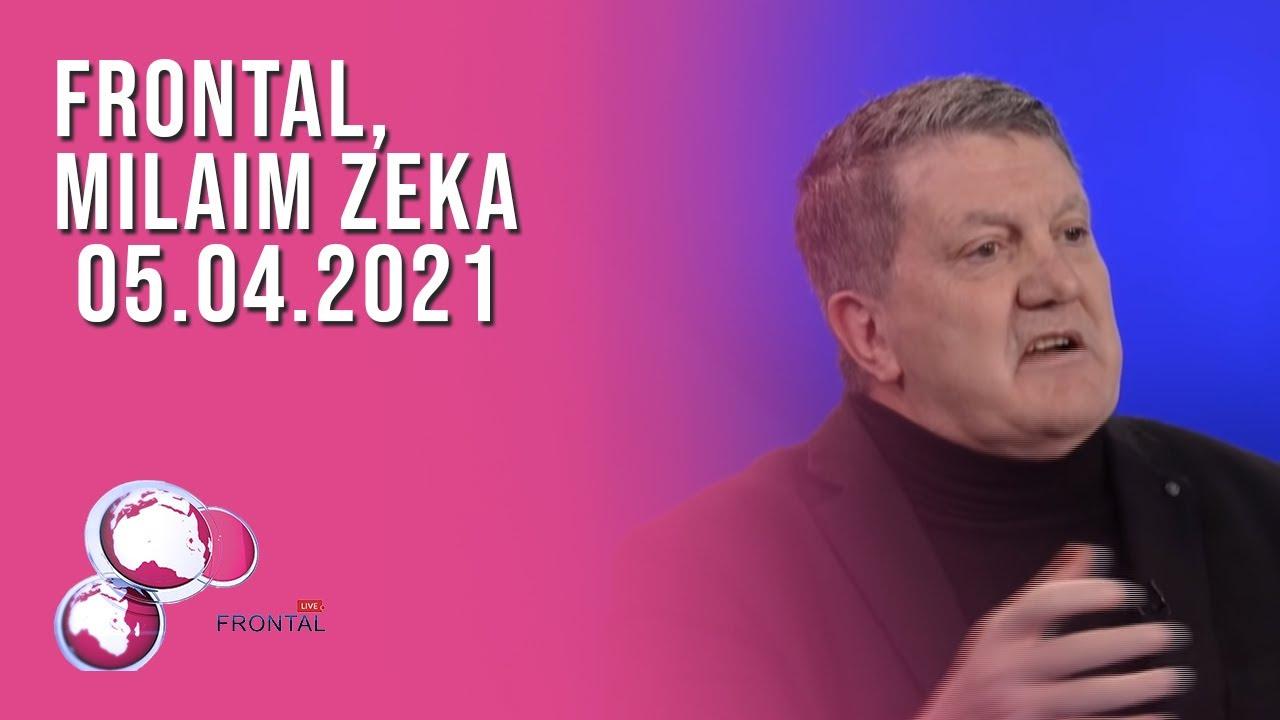 FRONTAL, Milaim Zeka - 05.04.2021
