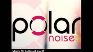 Mister Fil; Lukhas & Igor S - Sangria (Original Mix) [POLAR NOISE 2009]