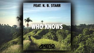 Axero ft. K. B. Starr - Who Knows