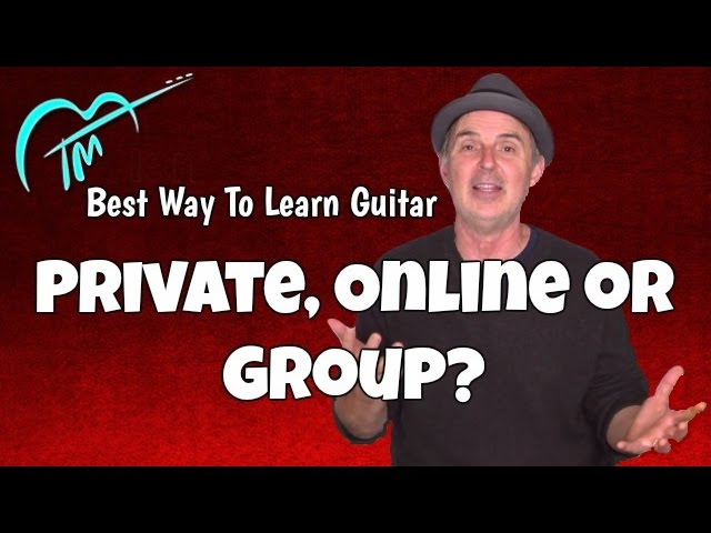 What's The Best Way to Learn Guitar - Private Lessons, Online, Group?