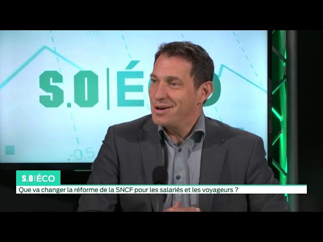 SO Eco - Que va changer la réforme de la SNCF pour les salariés et les voyageurs ?