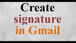 How to create signature in Gmail