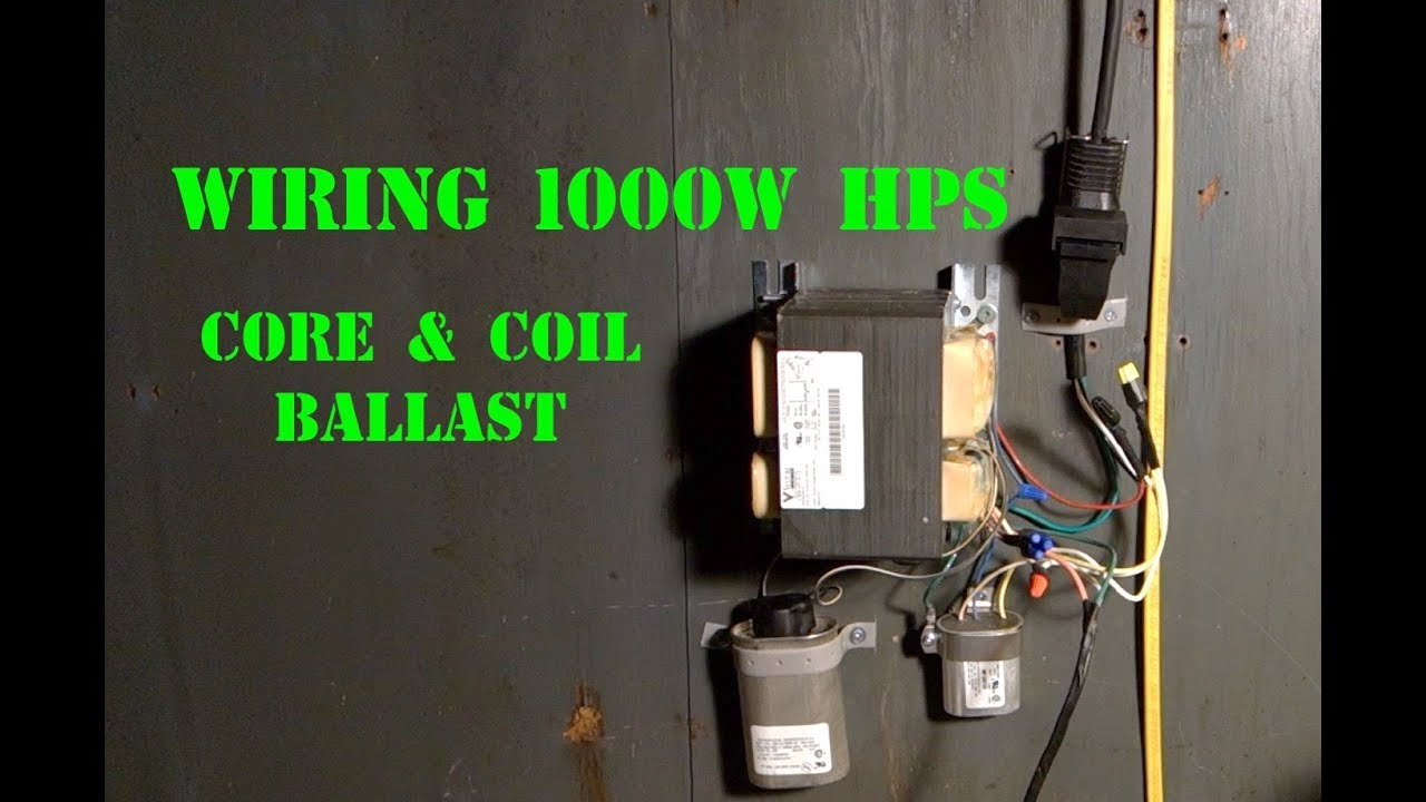 Wiring 1000w Hps Core And Coil Ballast Youtube