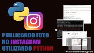 PUBLICANDO FOTO NO INSTAGRAM COM CÓDIGO EM PYTHON | #computacao