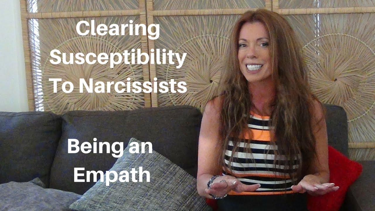How To Clear Your Susceptibility To Narcissists  Being An Empath