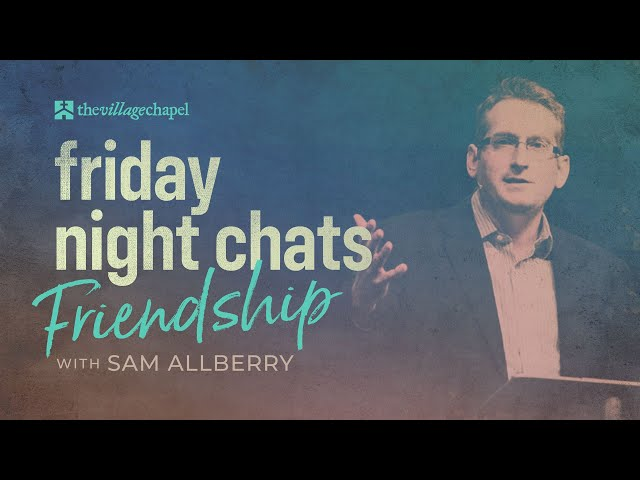 Friday Night Chats: Friendship with Sam Allberry