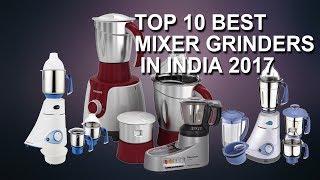 Top 10 Mixers - Top 10 Best Mixer Grinders In India 2017  | Top 10 Mixer Grinder List