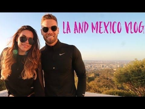 LA and Mexico Vlog