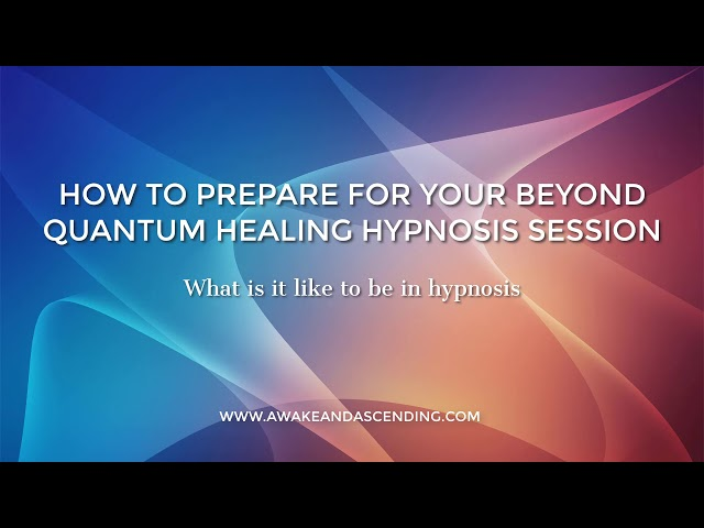 What it's like to be in hypnosis : How to Prepare for Your Beyond Quantum Healing Hypnosis Session