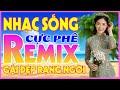 Nhạc Trữ Tình Remix Cả Chợ Khen Hay - Nhạc Sống Hà Tây Remix Cực Mạnh - LK Bolero REMIX Gái Xinh 2K2