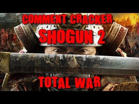 COMMENT CRACKER TOTAL WAR SHOGUN 2+ TOUT LES DLC