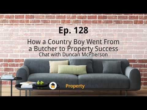 Ep. 128 |  How a Country Boy Went From a Butcher to Property Success – Chat with Duncan McPherson