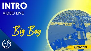 INTRO 🎤- Big Boy [Video Live]