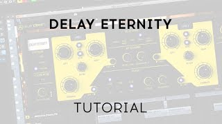 Tutorials | 3 Delays You'll Actually Use - Delay ETERNITY