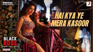 Hai Kya Ye Mera Kasoor - Official Music Video | Urvashi Rautela | Black Rose
