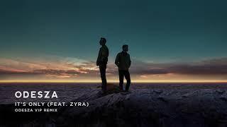 ODESZA - It's Only (feat. Zyra) [ODESZA VIP Remix]