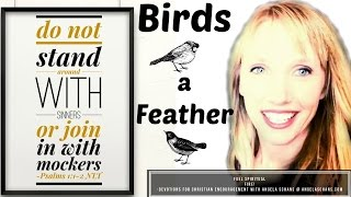Birds of a Feather do not stand around with sinners or join in with mockers Psalms 1:1 2 Devotional