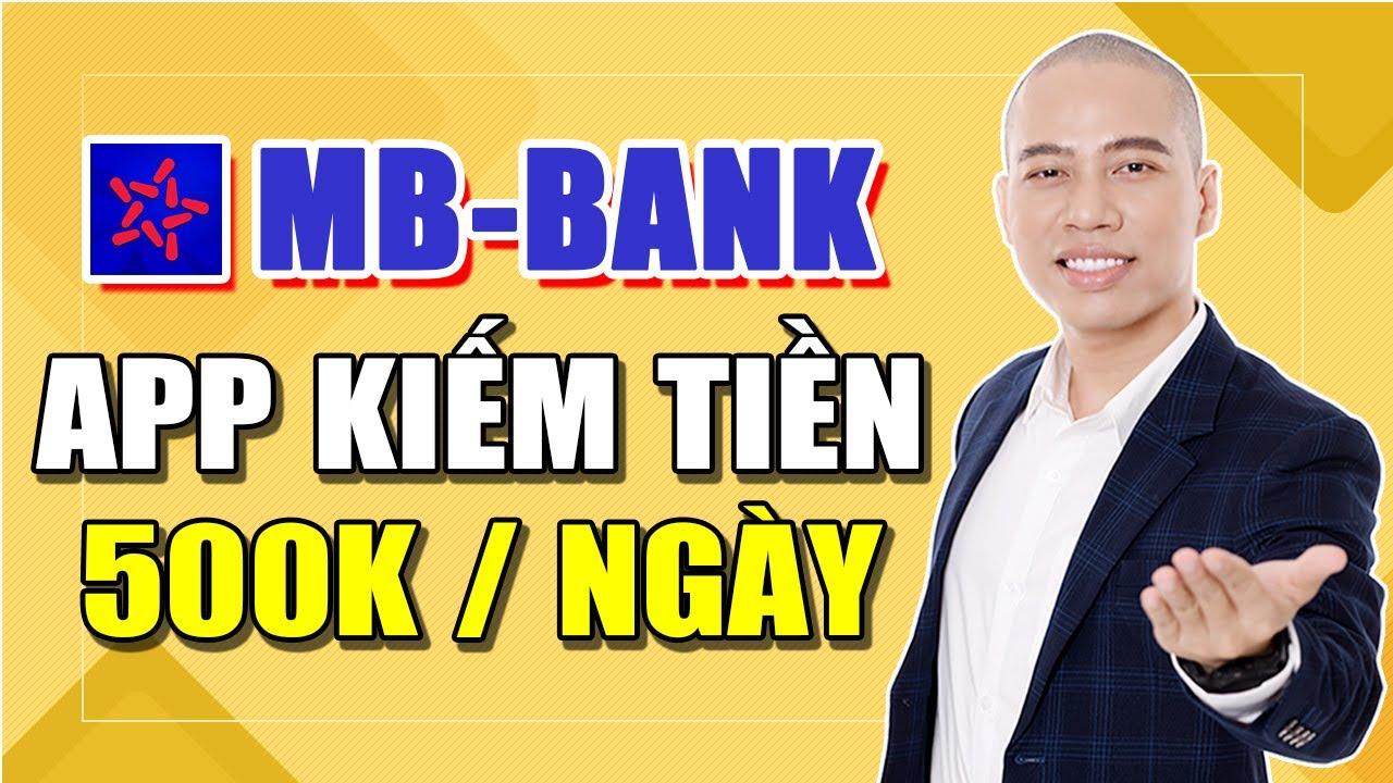 Kiếm 500k / ngày với Ứng Dụng MB Bank – Hướng dẫn Kiếm tiền bằng điện thoại