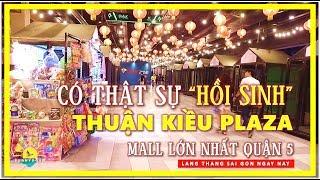 """Có thật sự """"HỒI SINH"""" Thuận Kiều Plaza Mall lớn nhất Quận 5 Chợ lớn   lang thang Chợ Lớn Sài Gòn"""