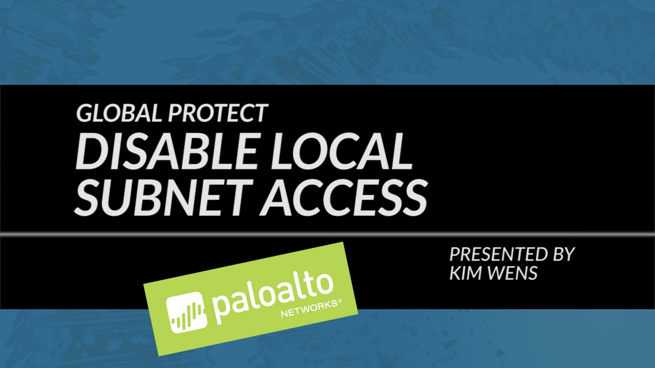 Tutorial: Disable Local Subnet Access (GlobalProtect)