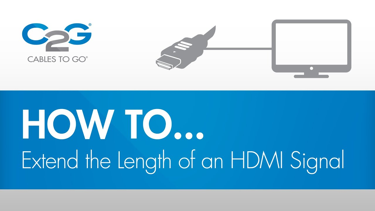 How To Extend The Length of an HDMI Signal — Video | C2G