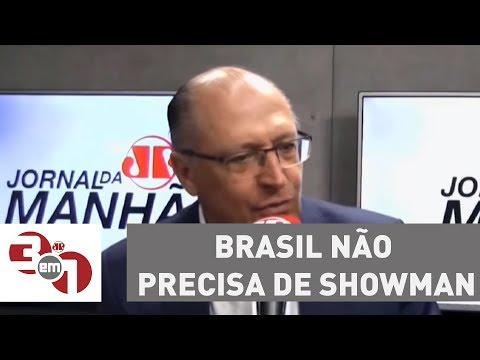 """Alckmin No Jornal Da Manhã: """"Brasil Não Precisa De Showman, Precisa De Governo"""""""