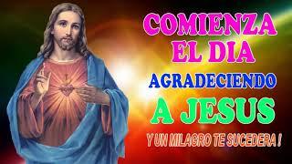 Comienza el día agradeciendo a Jesús y un Milagro te suced...