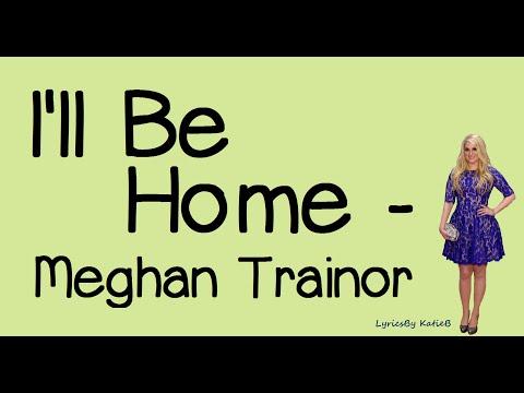 I'll Be Home (With Lyrics) - Meghan Trainor