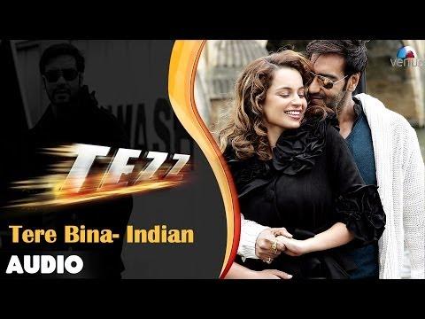 Tezz : Tere Bina - Indian Full Audio Song | Ajay Devgn | Kangana Ranaut
