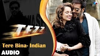 Tezz : Tere Bina - Indian Full Audio Song | Ajay Devgn | Kangana Ranaut