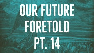 Our Future Foretold | Part 14