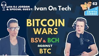 BITCOIN WARS : BCH & BSV vs BTC - with guest IVAN ON TECH | Crypto Corner 62