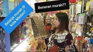 BELANJA MURAH DI KOTA MEDAN. BENERAN MURAH?? Ulasan Tempat Belanja Murah di Medan