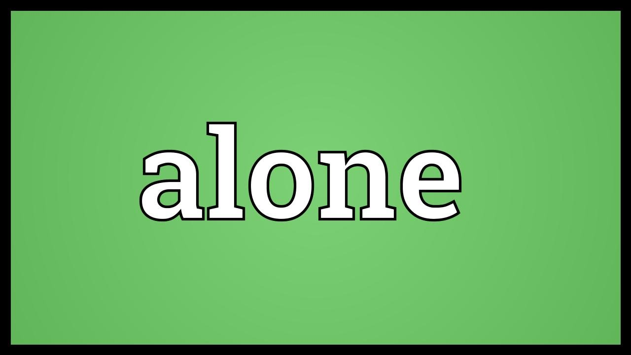 Alone Meaning Youtube