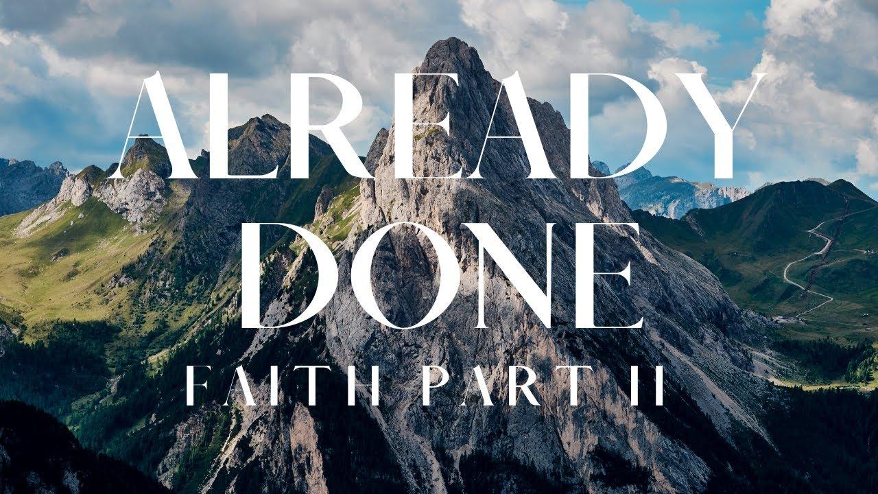 Faith Part II - Already Done - Sunday Morning - July 26, 2020 - Elder Griffith