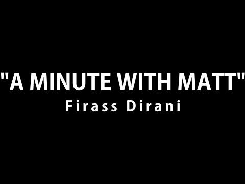 'A Minute With Matt' Firass Dirani