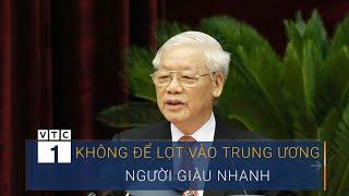 Tổng Bí thư: Không để lọt vào Trung ương những người giàu nhanh | VTC1