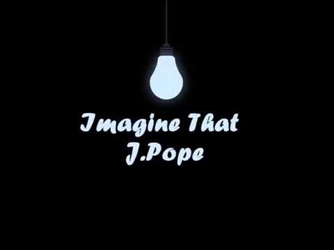 Imagine That- J.Pope (Prod. By Richie Rich)