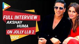 Akshay Kumar Huma Qureshi Jolly LLB 2 Full  Nterview Quiz