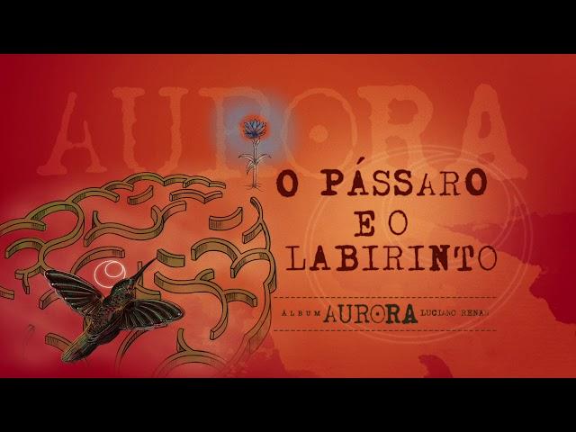 08. O Pássaro e o Labirinto - Aurora (Luciano Renan)