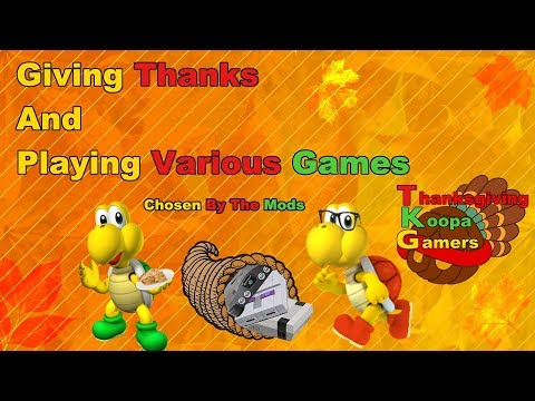 Giving Thanks And Playing Games Chosen By The Mods - TKG 11/25/17
